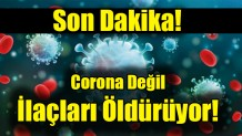 Son Dakika! Corona Değil İlaçları Öldürüyor