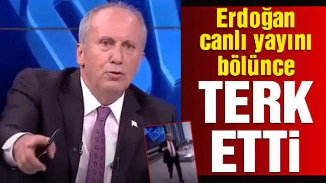 Muharrem İnce, Erdoğan'ın araya girmesi sonrası canlı yayını terk etti