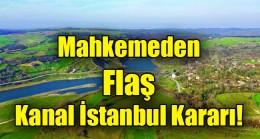 Mahkemeden flaş Kanal İstanbul kararı