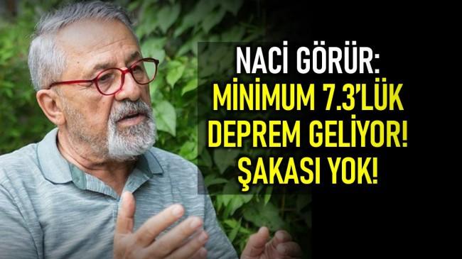 Prof. Dr. Naci Görür: Minimum 7.3 büyüklüğünde deprem geliyor!
