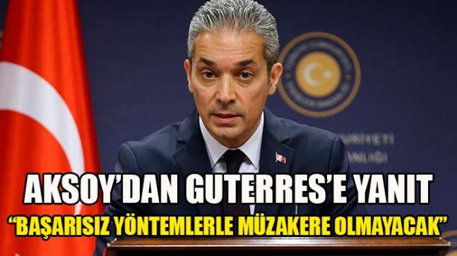 Dışişleri Sözcüsü Aksoy'dan Guterres'e Kıbrıs yanıtı