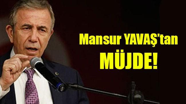 Mansur YAVAŞ'tan  MÜJDE!