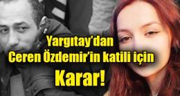 Yargıtay'dan Ceren Özdemir'in katili için karar