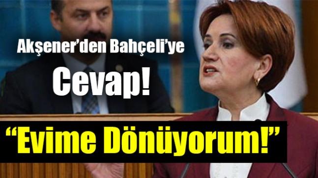 Meral Akşener'den Bahçeli'nin 'eve dön' çağrısına cevap