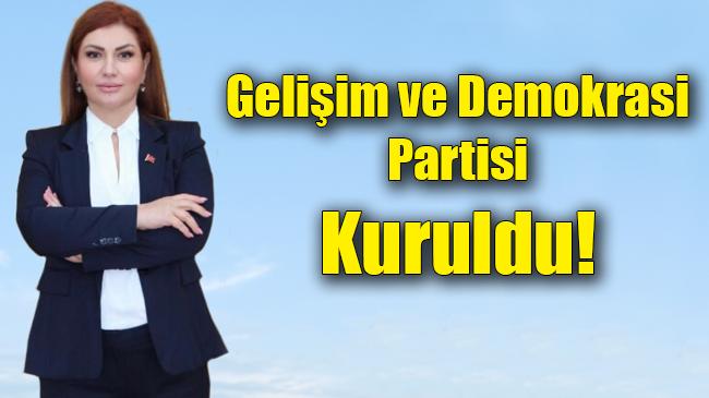 Gelişim ve Demokrasi Partisi Kuruldu