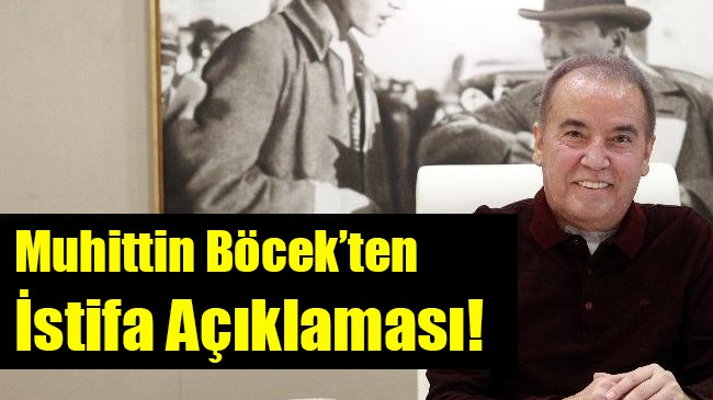 Muhittin Böcek'ten istifa açıklaması
