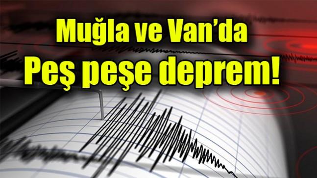 Muğla ve Van'da peş peşe deprem
