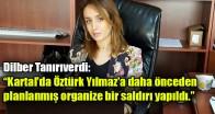 Dilber Tanrıverdi: Kartal'da Öztürk Yılmaz'a daha önceden planlanmış organize bir saldırı yapıldı