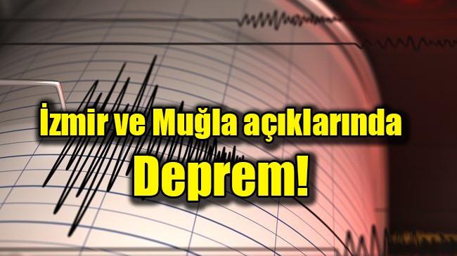 İzmir ve Muğla açıklarında deprem