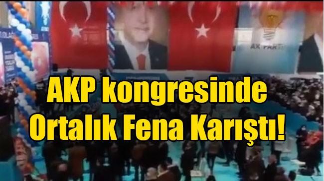 AKP kongresinde ortalık karıştı