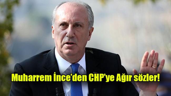 Muharrem İnce'den CHP'ye ağır sözler