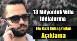Efe Gazi Subaşı'ndan Villa Açıklaması