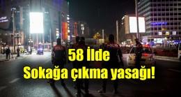 58 İlde  Sokağa çıkma yasağı!
