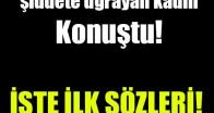 Türkiye'nin gündemindeki şiddete uğrayan kadın konuştu