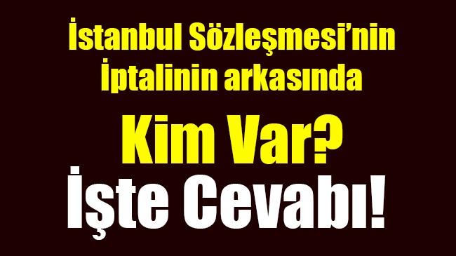 İstanbul Sözleşmesi'nin  İptalinin arkasında Kim Var?