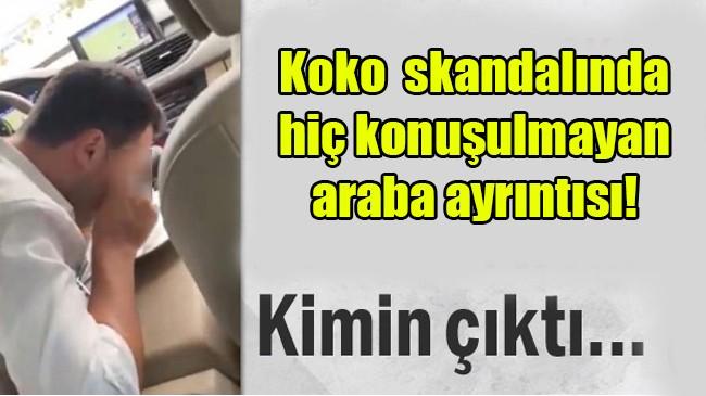 Koko skandalında hiç konuşulmayan araba ayrıntısı