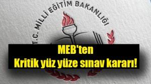 MEB'ten kritik yüz yüze sınav kararı