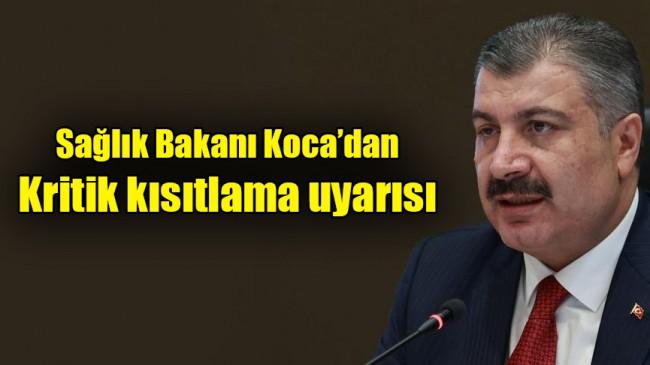 Sağlık Bakanı Koca'dan kritik kısıtlama uyarısı
