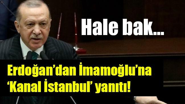 Erdoğan'dan İmamoğlu'na 'Kanal İstanbul' yanıtı