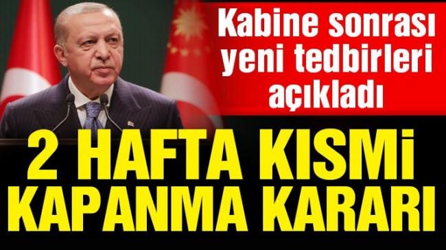 Cumhurbaşkanı Erdoğan: Kısmi kapanma uygulamasına geçiyoruz