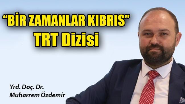 """""""BİR ZAMANLAR KIBRIS'' TRT Dizisi"""
