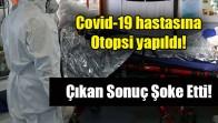 Covid-19 hastasına Otopsi yapıldı! İşte Çıkan Sonuç