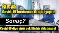 Rusya Covid-19 hastasına Otopsi yaptı…