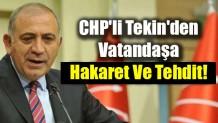 CHP'li Tekin'den Vatandaşa Hakaret Ve Tehdit