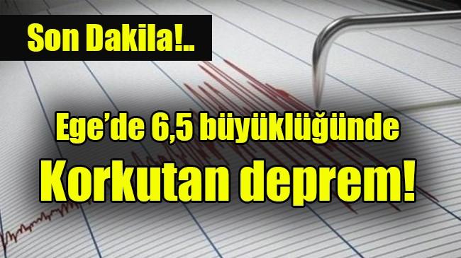 Ege'de 6,5 büyüklüğünde  Korkutan deprem!