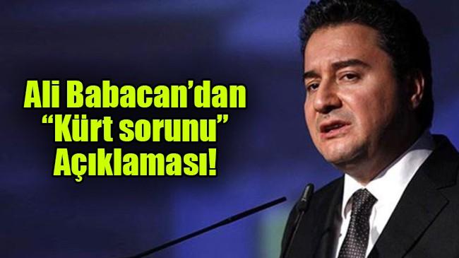 """Ali Babacan'dan """"Kürt sorunu"""" Açıklaması!"""