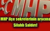 MHP ilçe sekreterinin aracına silahlı saldırı
